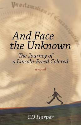 And Face the Unknown: The Journey of a Lincoln-Freed Colored