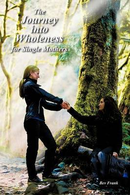 The Journey Into Wholeness for Single Mothers