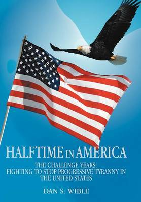 Halftime in America: The Challenge Years: Fighting to Stop Progressive Tyranny in the United States