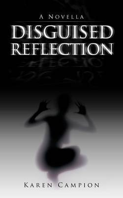 Disguised Reflection: A Novella