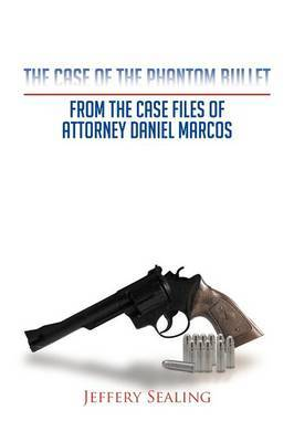 The Case of the Phantom Bullet: From the Case Files of Attorney Daniel Marcos