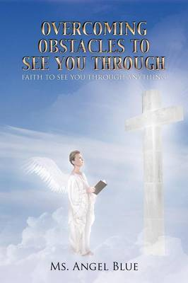 Overcoming Obstacles to See You Through: Faith to See You Through Anything