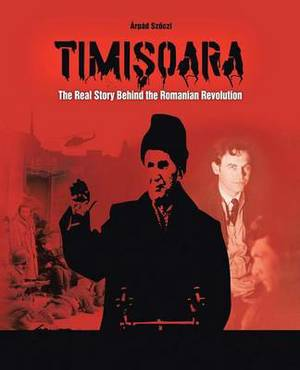 Timisoara: The Real Story Behind the Romanian Revolution