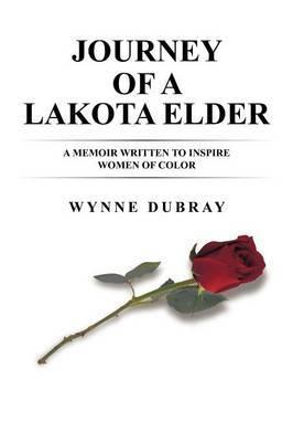 Journey of a Lakota Elder: A Memoir Written to Inspire Women of Color