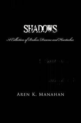 Shadows: A Collection of Broken Dreams and Heartaches