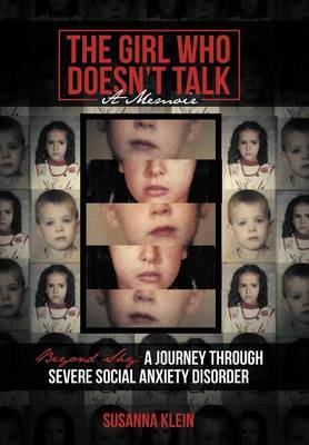 The Girl Who Doesn't Talk: Beyond Shy: A Journey Through Severe Social Anxiety Disorder