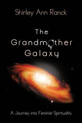The Grandmother Galaxy: A Journey Into Feminist Spirituality