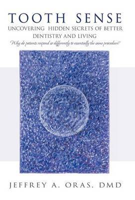 Tooth Sense: Uncovering Hidden Secrets of Better Dentistry and Living
