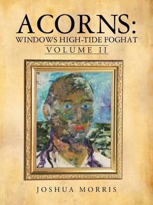 Acorns: Windows High-Tide Foghat: Volume II