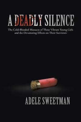A Deadly Silence: The Cold-Blooded Massacre of Three Vibrant Young Girls and the Devastating Effects on Their Survivors