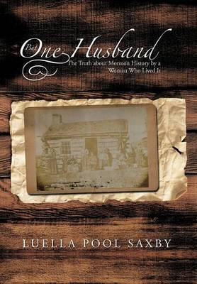 But One Husband: The Truth about Mormon History by a Woman Who Lived It