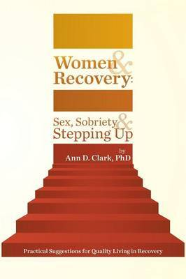 Women & Recovery  : Sex, Sobriety, & Stepping Up: Practical Suggestions for Quality Living in Recovery