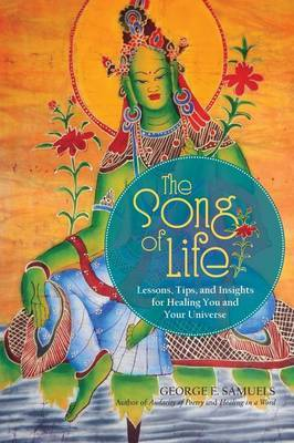 The Song of Life: Lessons, Tips, and Insights for Healing You and Your Universe