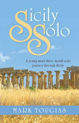 Sicily Solo: A Young Man's Three Month Solo Journey Through Sicily