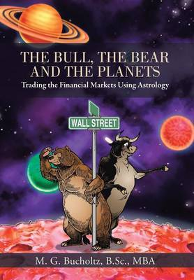 The Bull, the Bear and the Planets: Trading the Financial Markets Using Astrology