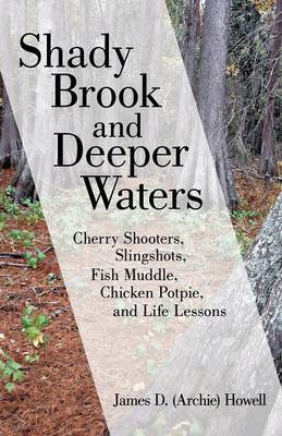 Shady Brook and Deeper Waters: Cherry Shooters, Slingshots, Fish Muddle, Chicken Potpie, and Life Lessons