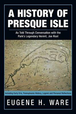 A History of Presque Isle: As Told Through Conversation with the Park's Legendary Hermit, Joe Root