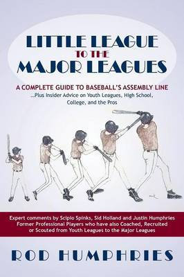 Little League to the Major Leagues: A Complete Guide to Baseball's Assembly Line ... Plus Insider Advice on Youth Leagues, High School, College, and T
