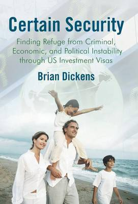 Certain Security: Finding Refuge from Criminal, Economic, and Political Instability Through Us Investment Visas