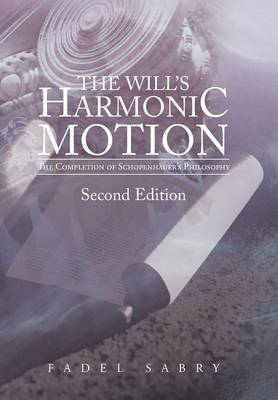 The Will's Harmonic Motion: The Completion of Schopenhauer's Philosophy