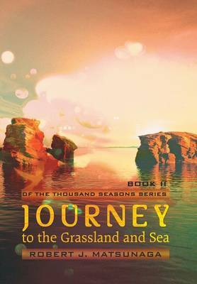 Journey to the Grassland and Sea: Book II of the Thousand Seasons Series