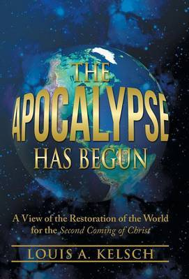 The Apocalypse Has Begun: A View of the Restoration of the World for the Second Coming of Christ