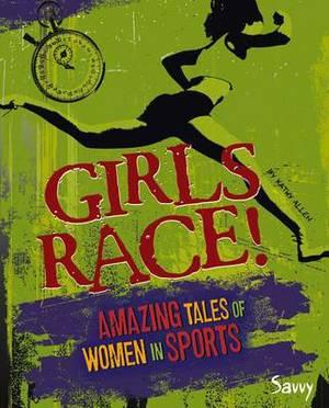Girls Race!: Amazing Tales of Women in Sports