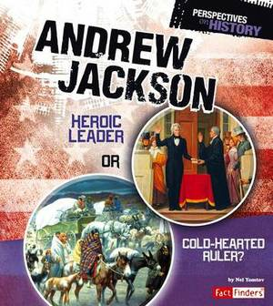Andrew Jackson: Heroic Leader or Cold-Hearted Ruler?