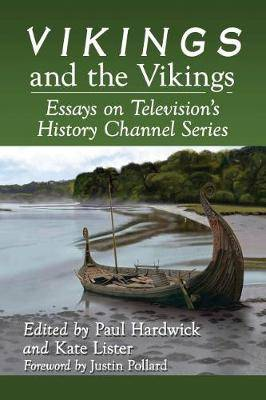 Vikings and the Vikings: Essays on Television's History Channel Series