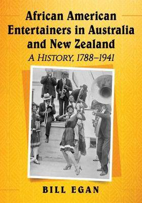 African American Entertainers in Australia and New Zealand: A History, 1788-1941