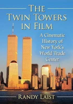 The Twin Towers in Film: A Cinematic History of the New York World Trade Center