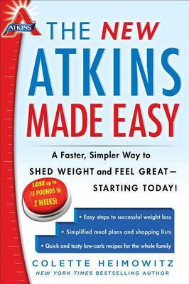The New Atkins Made Easy: A Faster, Simpler Way to Shed Weight and Feel Great--Starting Today!