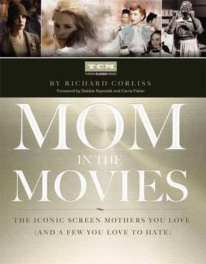 Mom in the Movies: The Iconic Screen Mothers You Love (and a Few You You Love to Hate)