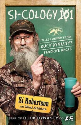 Si-cology 1: Tales and Wisdom from Duck Dynasty's Favourite Uncle