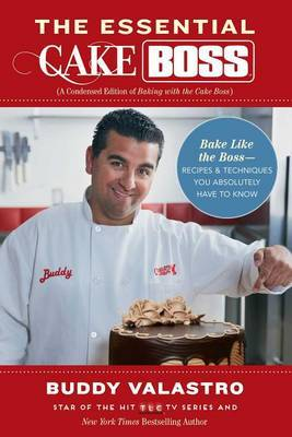 The Essential Cake Boss: Bake Like the Boss : Recipes & Techniques You Absolutely Have to Know