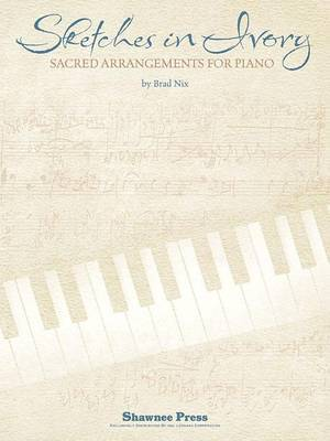 Sketches in Ivory: Sacred Arrangements for Piano