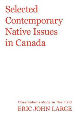 Selected Contemporary Native Issues in Canada: Observations Made in the Field