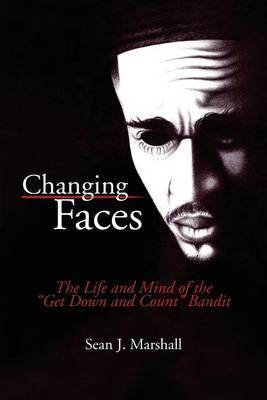 Changing Faces: The Life and Mind of the ''Get Down and Count'' Bandit