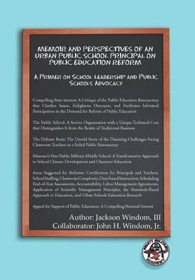 Memoir and Perspectives of an Urban Public School Principal on Public Education Reform: A Primer on School Leadership and Public Schools Advocacy