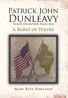 Patrick John Dunleavy: Patriot, Philosopher, Family Man: A Burst of Poetry