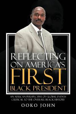 Reflecting on America's First Black President: An African Perspective of Global Events Critical to the Overall Black History