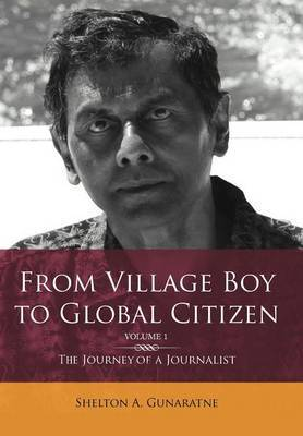 From Village Boy to Global Citizen (Volume 1): The Life Journey of a Journalist: The Journey of a Journalist