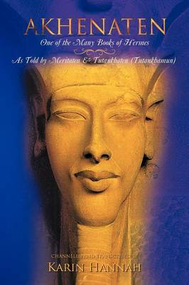 Akhenaten - One of the Many Books of Hermes: 'as Told by Meritaten and Tutankhaten (Tutankhamun)