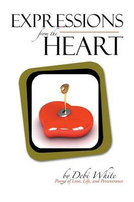 Expressions from the Heart: Poems of Love, Life, and Perseverance