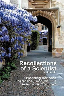 Recollections of a Scientist Volume 2: Expanding Horizons: England and Europe (1948-51)