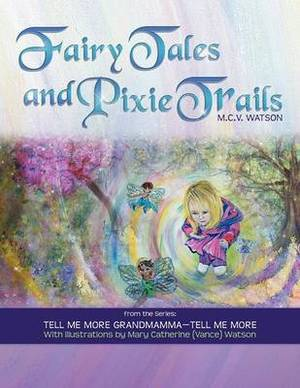 Fairy Tales and Pixie Trails: From the Series: Tell Me More Grandmamma-Tell Me More