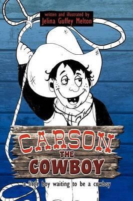 Carson the Cowboy: A Little Boy Waiting to Be a Cowboy