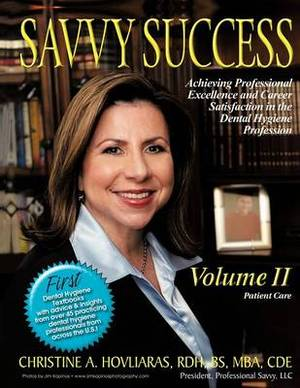 Savvy Success: Achieving Professional Excellence and Career Satisfaction in the Dental Hygiene Profession Volume II: Patient Care