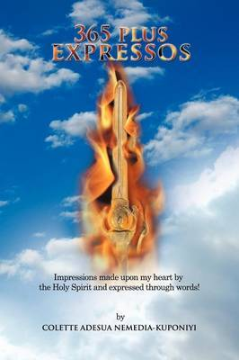 365 Plus Expressos: Impressions Made Upon My Heart by the Holy Spirit and Expressed Through Words!