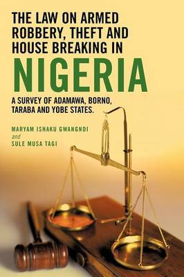 The Law on Armed Robbery, Theft and House Breaking in Nigeria: A Survey of Adamawa, Borno, Taraba and Yobe States.